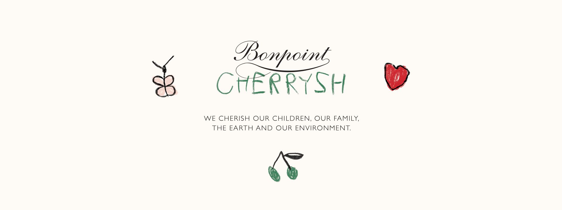 BONPOINT CHERRYSH - We cherish our children, our family, the Earth and our environment
